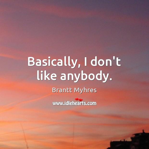 Image, Basically, I don't like anybody.