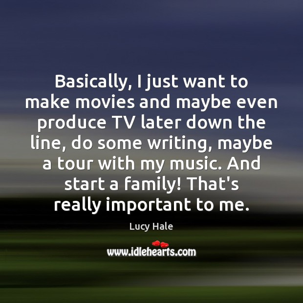 Basically, I just want to make movies and maybe even produce TV Movies Quotes Image
