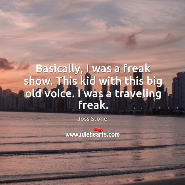 Basically, I was a freak show. This kid with this big old voice. I was a traveling freak. Image