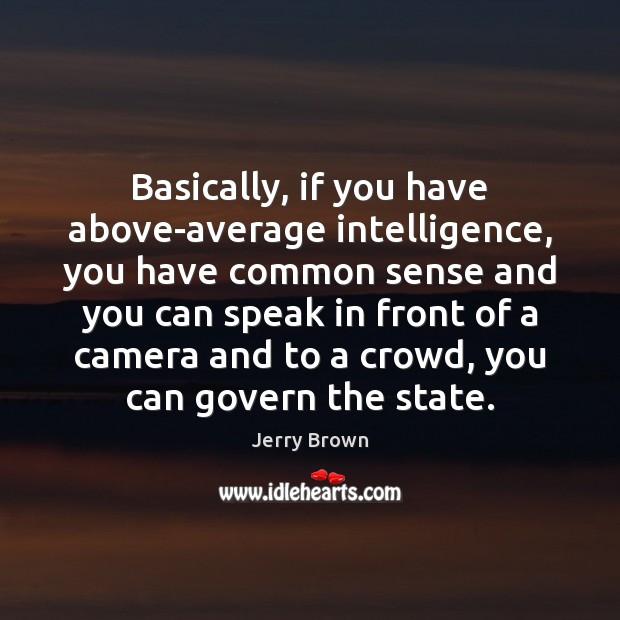 Image, Basically, if you have above-average intelligence, you have common sense and you