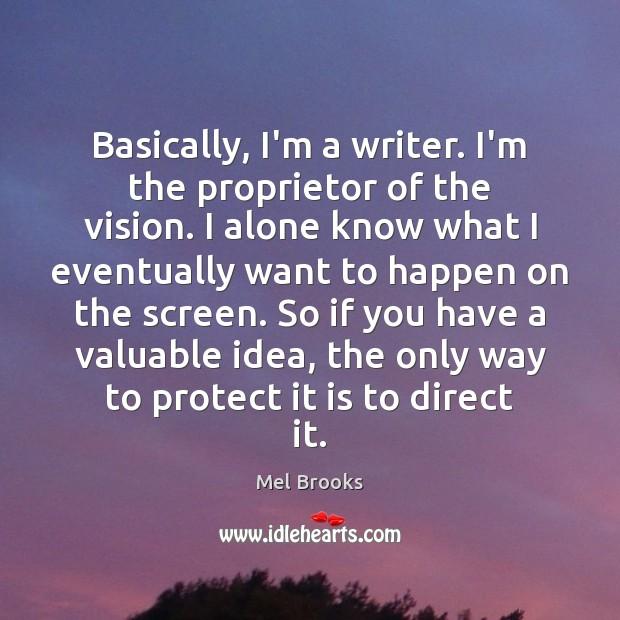 Basically, I'm a writer. I'm the proprietor of the vision. I alone Image