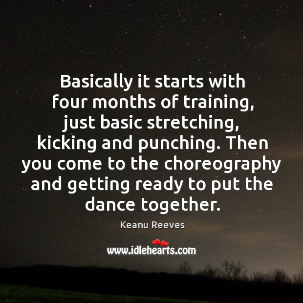 Basically it starts with four months of training, just basic stretching Image