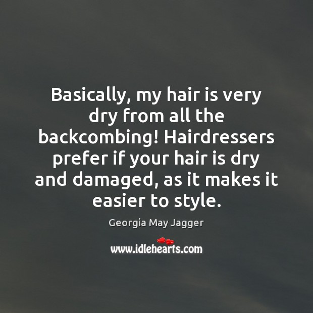 Basically, my hair is very dry from all the backcombing! Hairdressers prefer Image
