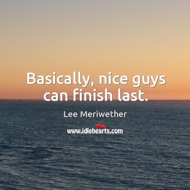 Basically, nice guys can finish last. Image