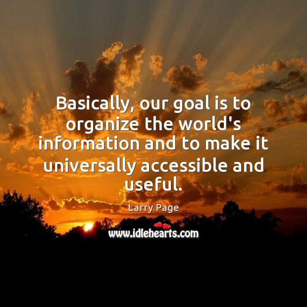 Basically, our goal is to organize the world's information and to make Image