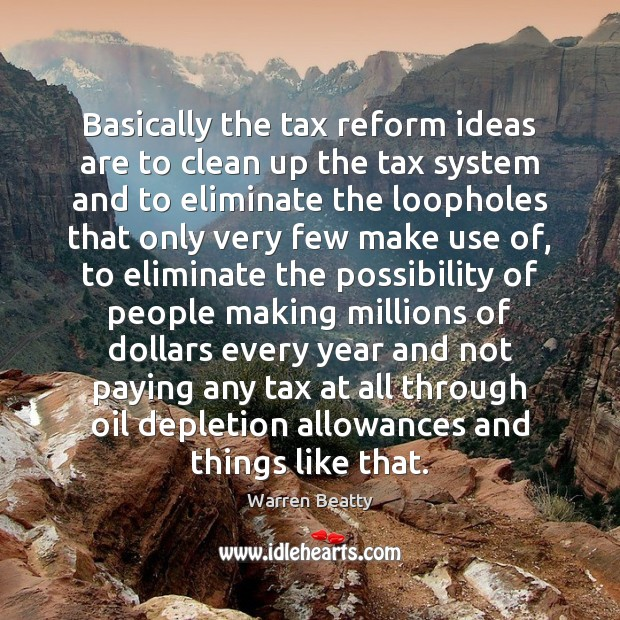 Basically the tax reform ideas are to clean up the tax system Image