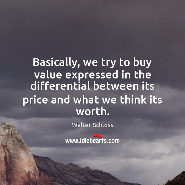 Basically, we try to buy value expressed in the differential between its Image