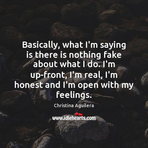 Basically, what I'm saying is there is nothing fake about what I Christina Aguilera Picture Quote
