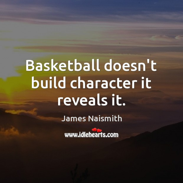 Image, Basketball doesn't build character it reveals it.