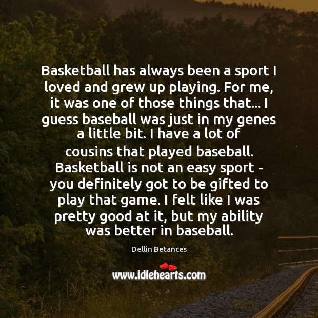 Basketball has always been a sport I loved and grew up playing. Image