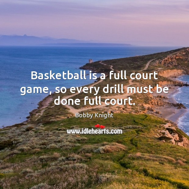 Image, Basketball is a full court game, so every drill must be done full court.