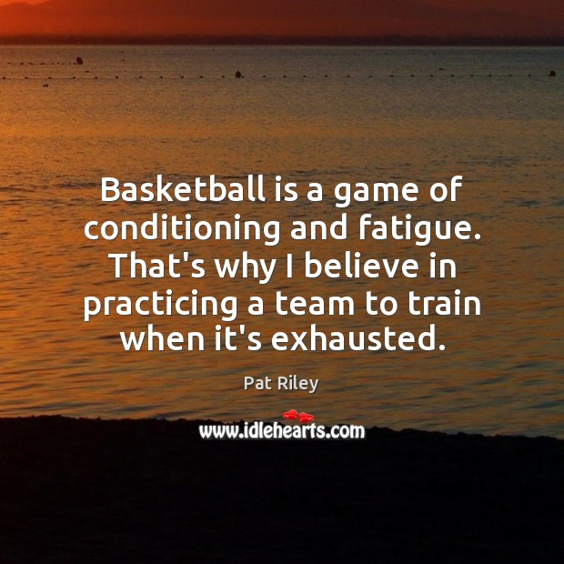 Basketball is a game of conditioning and fatigue. That's why I believe Image