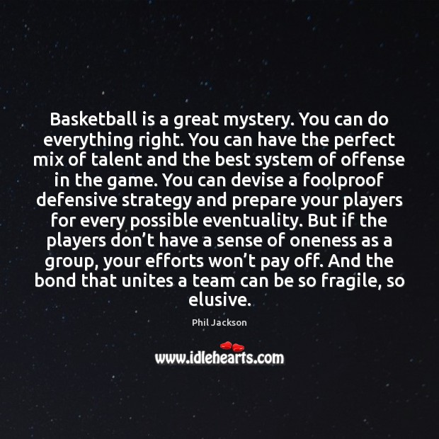 Image, Basketball is a great mystery. You can do everything right. You can