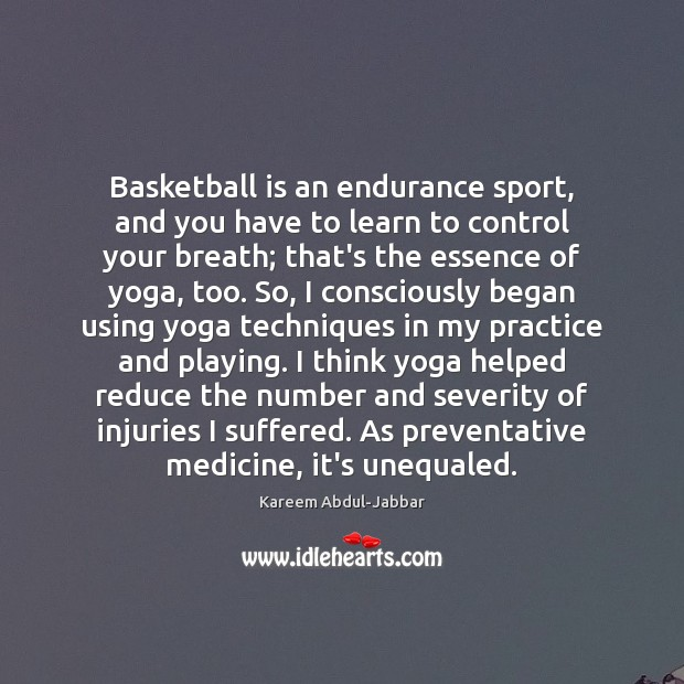 Basketball is an endurance sport, and you have to learn to control Kareem Abdul-Jabbar Picture Quote