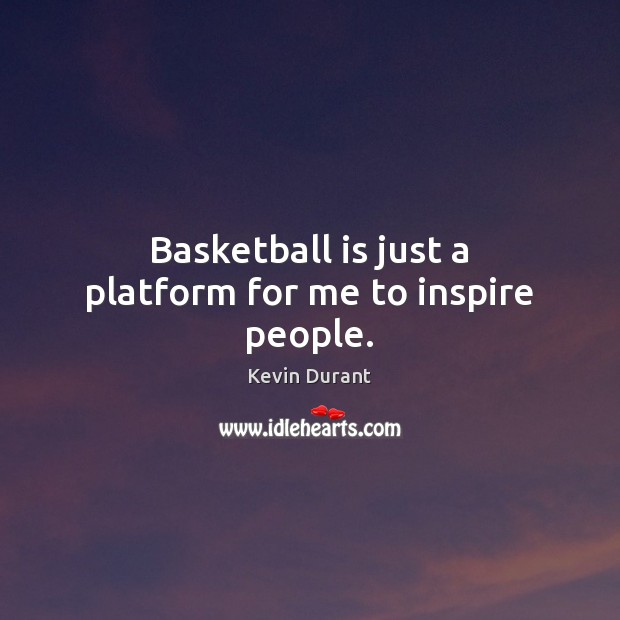 Basketball is just a platform for me to inspire people. Image