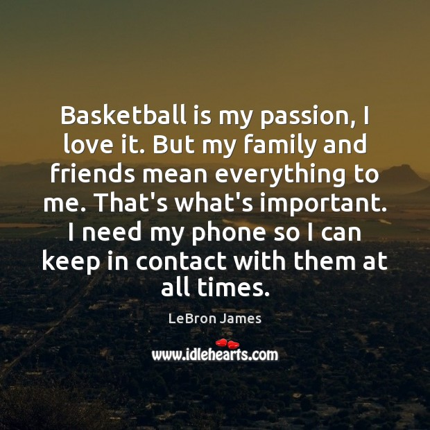 Image, Basketball is my passion, I love it. But my family and friends