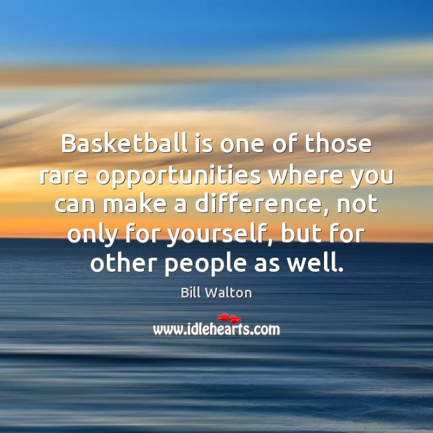 Basketball is one of those rare opportunities where you can make a Bill Walton Picture Quote