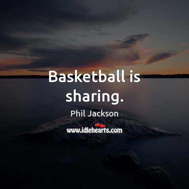 Basketball is sharing. Image