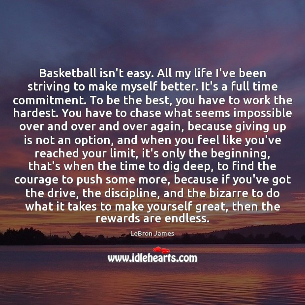 Basketball isn't easy. All my life I've been striving to make myself LeBron James Picture Quote