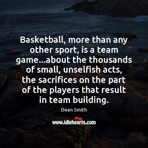 Basketball, more than any other sport, is a team game…about the Dean Smith Picture Quote