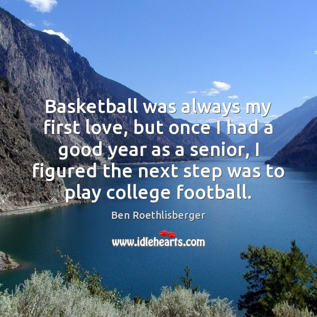 Image, Basketball was always my first love, but once I had a good