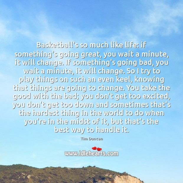 Basketball's so much like life: if something's going great, you wait a Tim Duncan Picture Quote