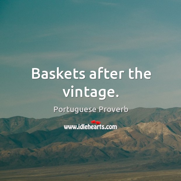 Baskets after the vintage. Portuguese Proverbs Image