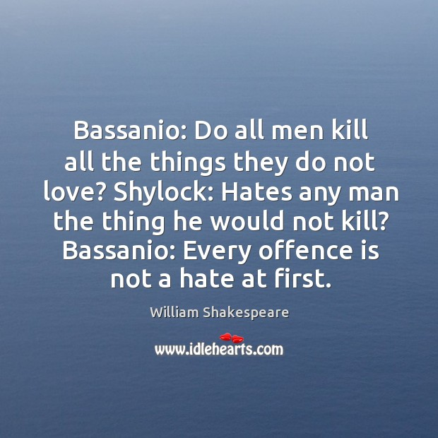 Image, Bassanio: Do all men kill all the things they do not love?