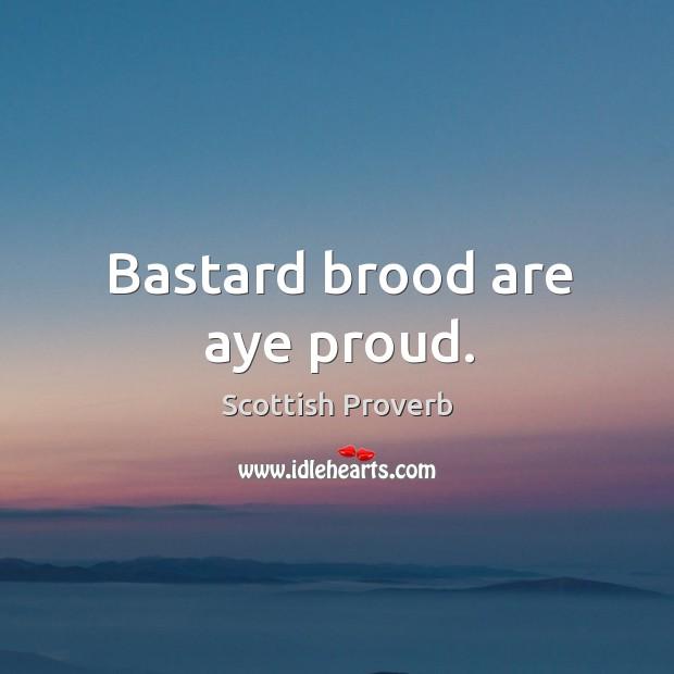 Bastard brood are aye proud. Scottish Proverbs Image