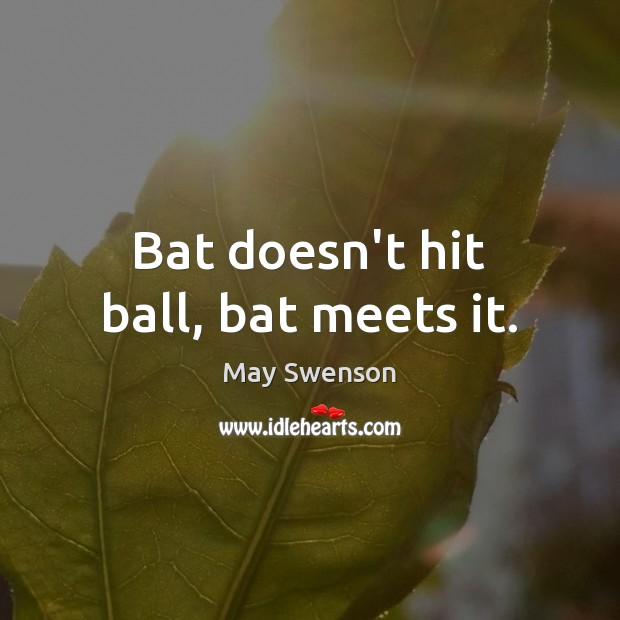 Bat doesn't hit ball, bat meets it. Image