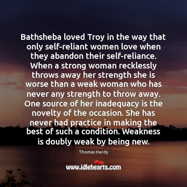 Bathsheba loved Troy in the way that only self-reliant women love when Thomas Hardy Picture Quote