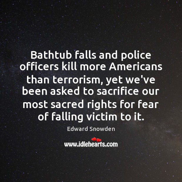 Image, Bathtub falls and police officers kill more Americans than terrorism, yet we've