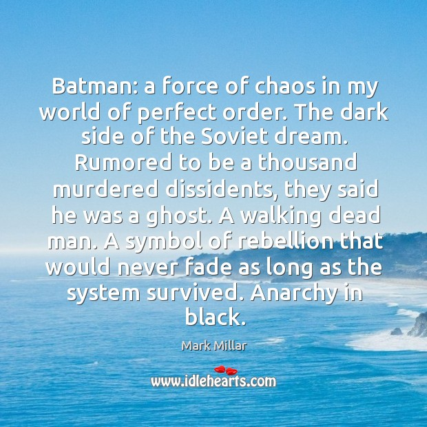 Image, Batman: a force of chaos in my world of perfect order. The