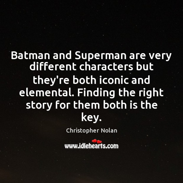 Batman and Superman are very different characters but they're both iconic and Image