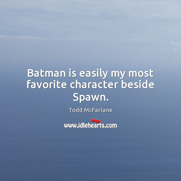 Batman is easily my most favorite character beside Spawn. Image