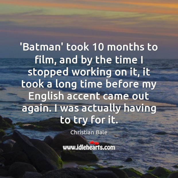 Image, 'Batman' took 10 months to film, and by the time I stopped working
