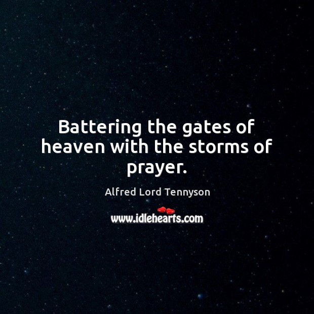 Image, Battering the gates of heaven with the storms of prayer.