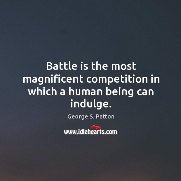 Battle is the most magnificent competition in which a human being can indulge. Image