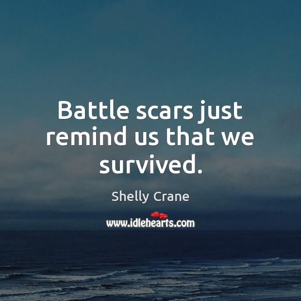 Image, Battle scars just remind us that we survived.