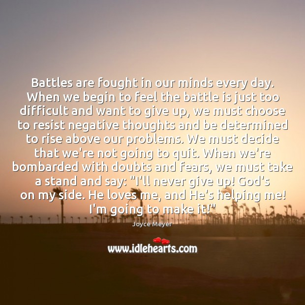 Battles are fought in our minds every day. When we begin to Never Give Up Quotes Image