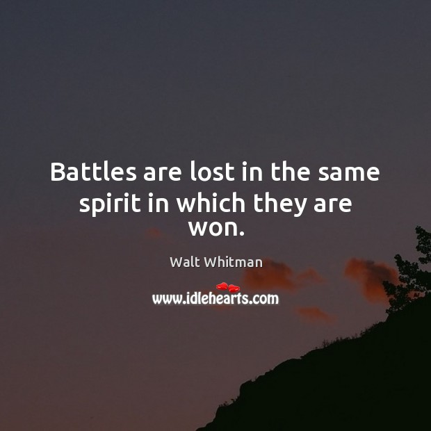 Battles are lost in the same spirit in which they are won. Image