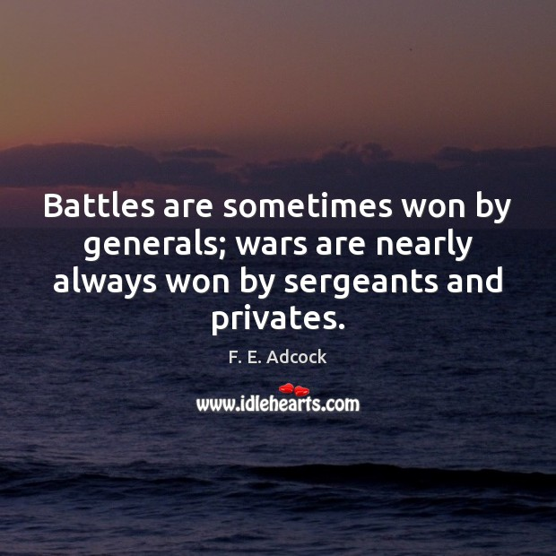 Battles are sometimes won by generals; wars are nearly always won by Image