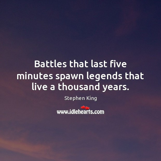 Image, Battles that last five minutes spawn legends that live a thousand years.