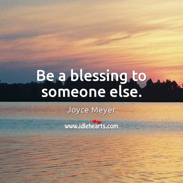 Image, Be a blessing to someone else.