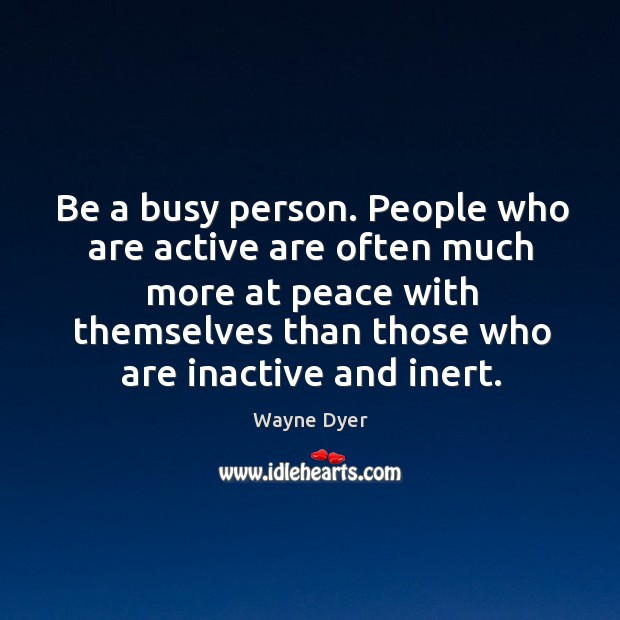 Be a busy person. People who are active are often much more Image