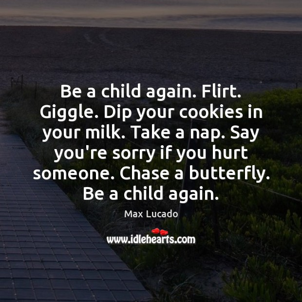 Image, Be a child again. Flirt. Giggle. Dip your cookies in your milk.