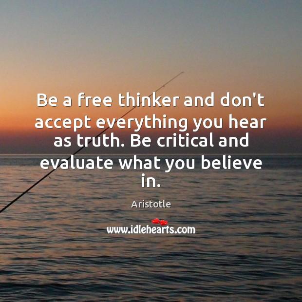 Image, Be a free thinker and don't accept everything you hear as truth.