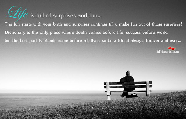 Life Is Full Of Surprises And Fun