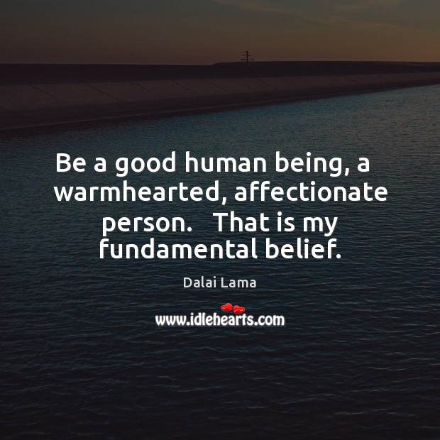 Be a good human being, a   warmhearted, affectionate person.   That is my Image