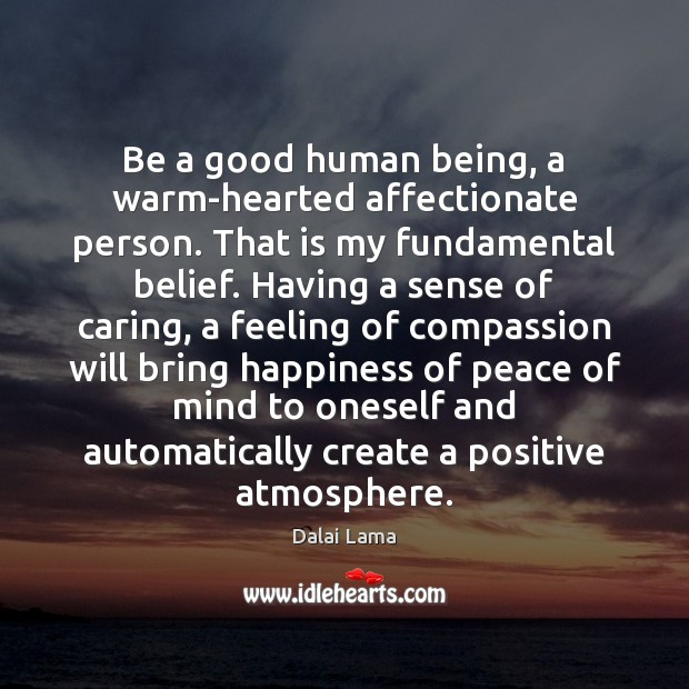 Be a good human being, a warm-hearted affectionate person. That is my Image